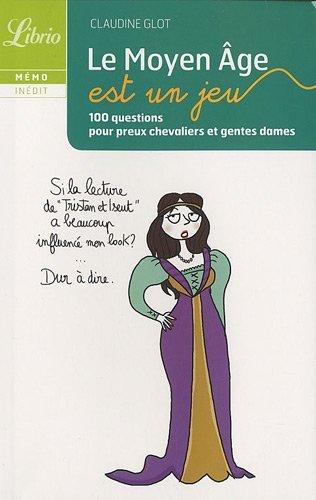 Le Moyen Âge Est Un Jeu  by  Claudine Glot