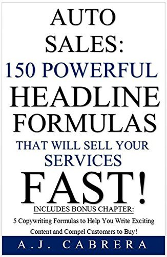 Auto Sales: 150 Powerful Headline Formulas That Will Sell Your Services FAST! A.J. Cabrera