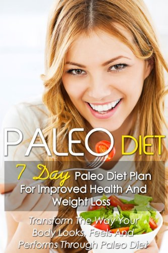 Paleo Diet: 7 Day Paleo Diet Plan For Improved Health And Weight Loss-Transform The Way Your Body Looks, Feels And Performs Through Paleo Diet+82 Paleo Recipes Kimberly Dawson
