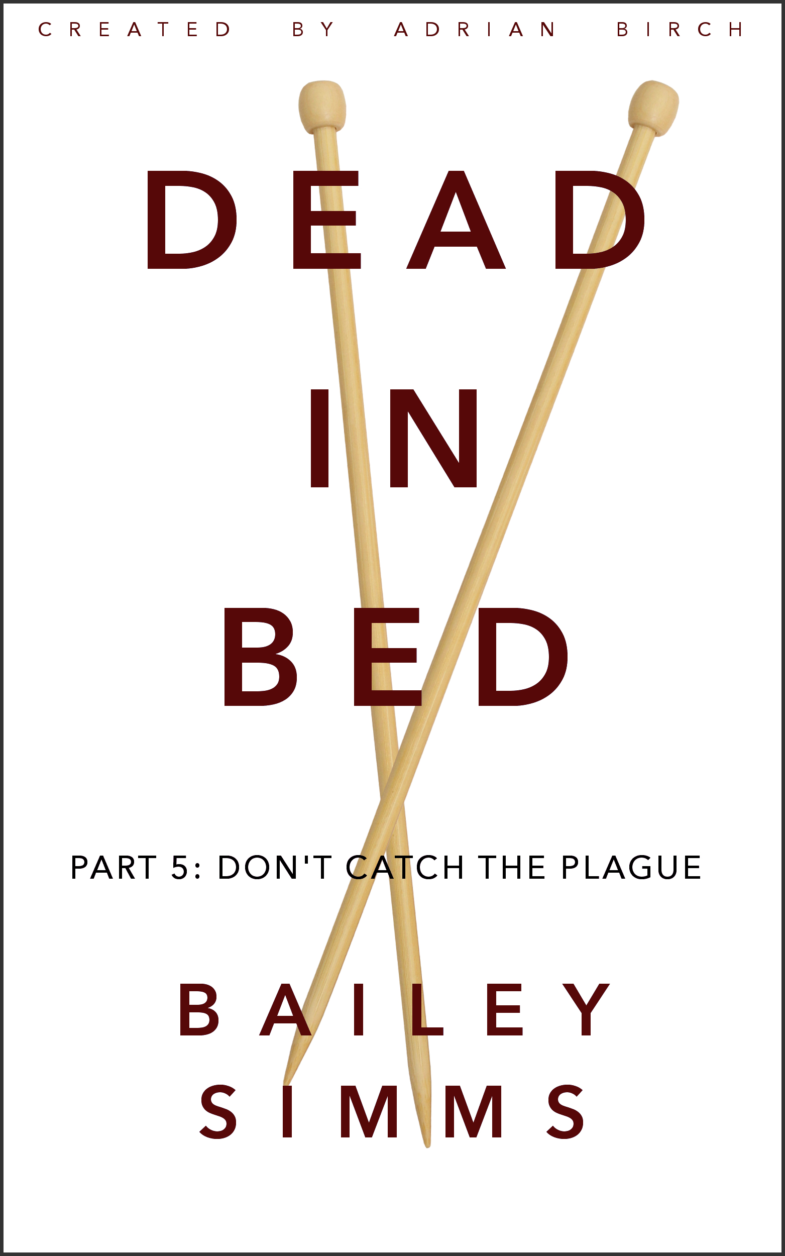 Dead in Bed: Dont Catch the Plague (Dead in Bed #5)  by  Bailey Simms