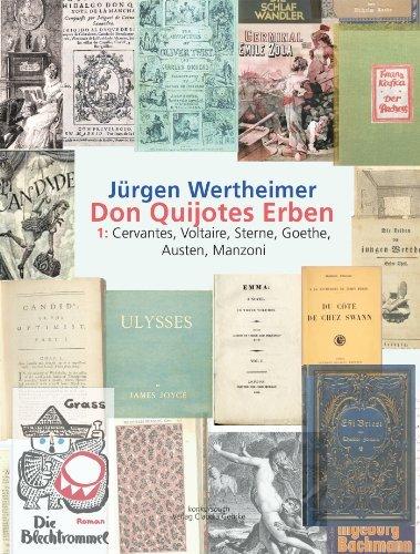 Don Quijotes Erben. 1. Cervantes, Voltaire, Sterne, Goethe, Austen, Manzoni: Die Kunst des europäischen Romans Jürgen Wertheimer