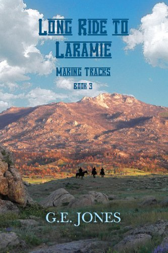 Long Ride To Laramie (book 3): Making Tracks  by  Greg E Jones