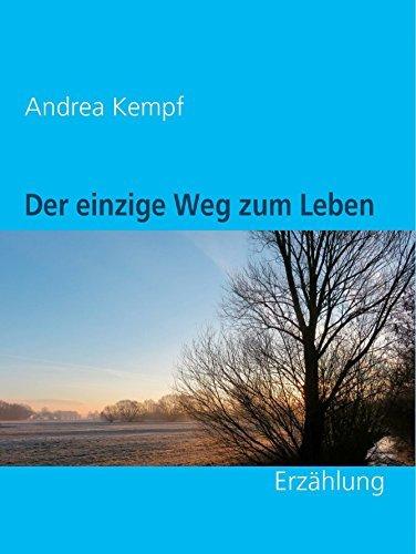 Der einzige Weg zum Leben: Erzählung  by  Andrea Kempf