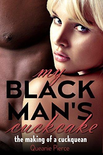 My Black Mans Cuckcake: The Making of a Cuckquean  by  Queanie Pierce