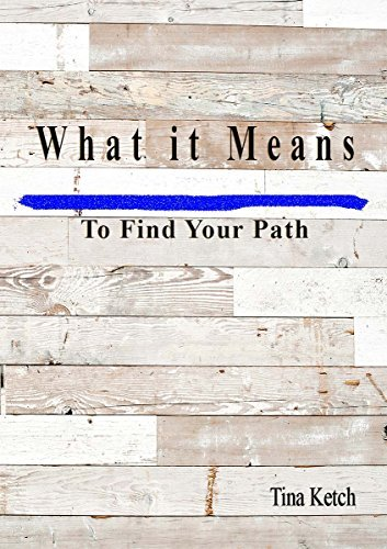 What it Means to Find Your Path Tina Ketch