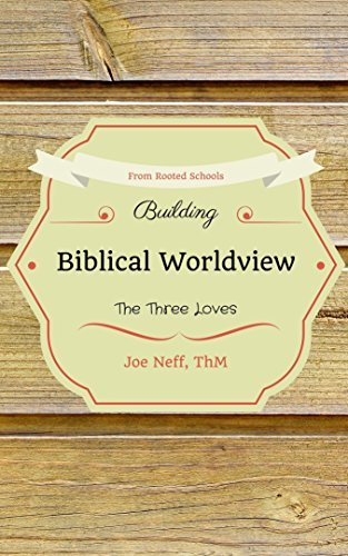 Building Biblical Worldview: The Three Loves Joe Neff