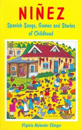 Ninez: Spanish Songs, Games, and Stories of Childhood  by  Virginia Nylander Ebinger