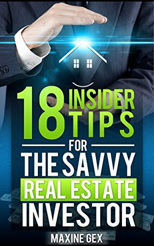 18 Insider Tips For The Savvy Real Estate Investor  by  Maxine Gex