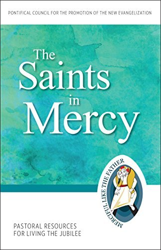 The Saints in Mercy: Pastoral Resources for Living the Jubilee  by  Pontifical Council for the Promotion of the New Evangelization