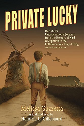 Private Lucky: One Mans Unconventional Journey from the Horrors of Nazi Occupation to the Fulfillment of a High-Flying American Dream  by  Melissa Guzzetta