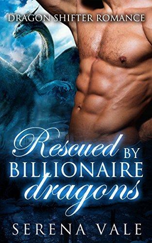 BILLIONAIRE: Rescued By Billionaire Dragons (BBW Paranormal Dragon Shifter Menage Romance) (Interracial Alpha Male Billionaire Short Stories)  by  Serena Vale