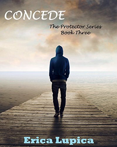 Concede (The Protector Series Book 3) Erica Lupica