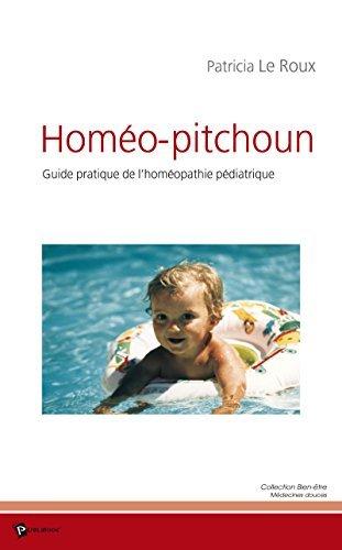 Homéo-Pitchoun: Guide pratique de lhoméopathie pédiatrique  by  Patricia Le Roux