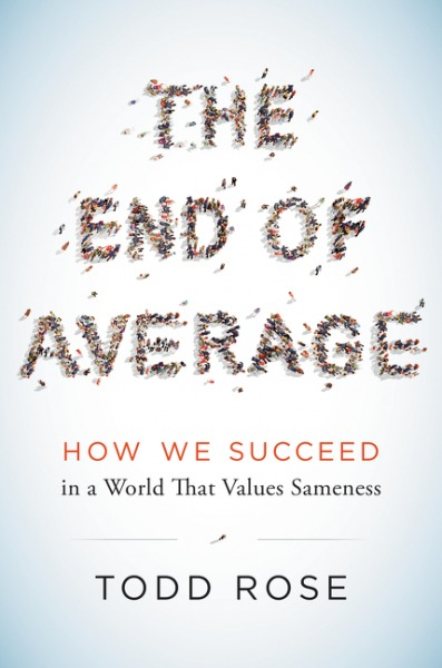 The End of Average: How We Succeed in a World That Values Sameness Todd Rose