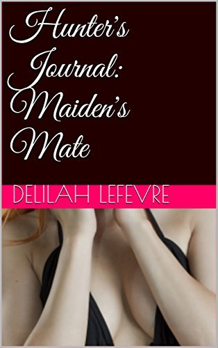 Hunters Journal: Maidens Mate (Hunters Journal Freshman Year Book 2)  by  Delilah Lefevre