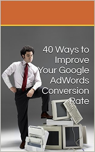 40 Ways to Improve Your Google AdWords Conversion Rate  by  Jeremy Decker