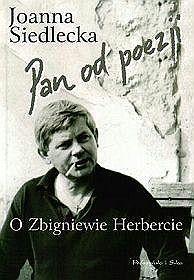 Pan od poezji. O Zbigniewie Herbercie Joanna Siedlecka
