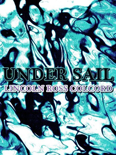 Under Sail (Interesting Ebooks) Lincoln Ross Colcord