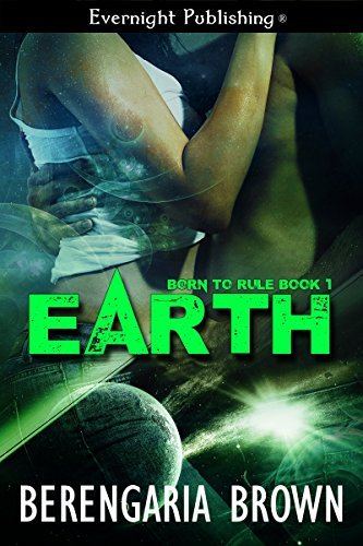 Earth (Born to Rule Book 1)  by  Berengaria Brown