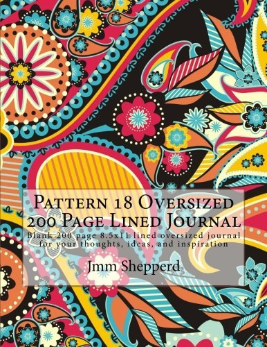 Pattern 18 Oversized 200 Page Lined Journal: Blank 200 Page 8.5x11 Lined Oversized Journal for Your Thoughts, Ideas, and Inspiration Jmm Shepperd