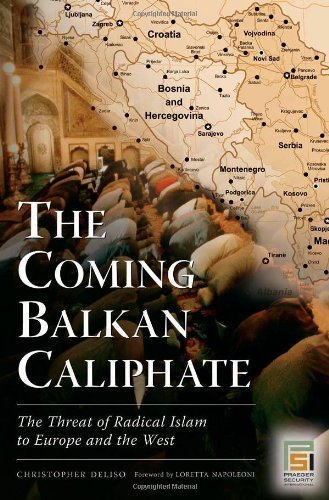 The Coming Balkan Caliphate: The Threat of Radical Islam to Europe and the West  by  Christopher Deliso