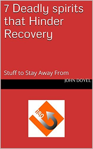 7 Deadly spirits that Hinder Recovery: Stuff to Stay Away From John Doyel