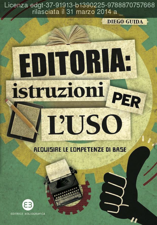 Editoria: istruzioni per luso - Acquisire le competenze di base Diego Guida
