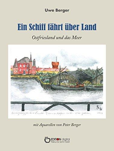 Ein Schiff fährt über Land: Ostfriesland und das Meer  by  Uwe Berger