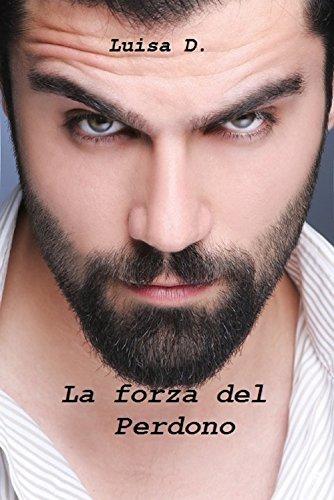 La forza del perdono  by  Luisa D.