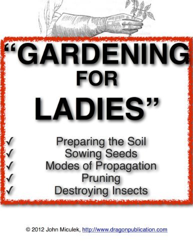 Gardening For Ladies | The Womens Guide To Gardening  by  John Miculek