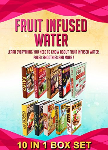 Fruit Infused Water: 10 IN 1 BOX SET Learn Everything You Need To Know About Fruit Infused Water , Paleo Smoothies And More !  by  M. Clarkshire