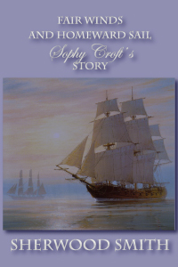 Fair Winds and Homeward Sail: Sophy Crofts Story  by  Sherwood Smith