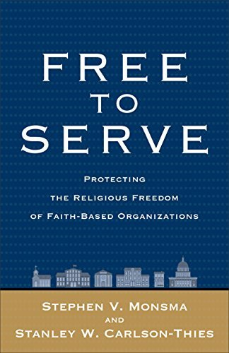 Free to Serve: Protecting the Religious Freedom of Faith-Based Organizations  by  Stephen V. Monsma