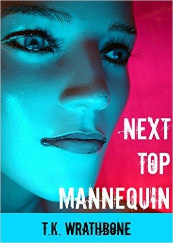 Next Top Mannequin  by  T.K. Wrathbone