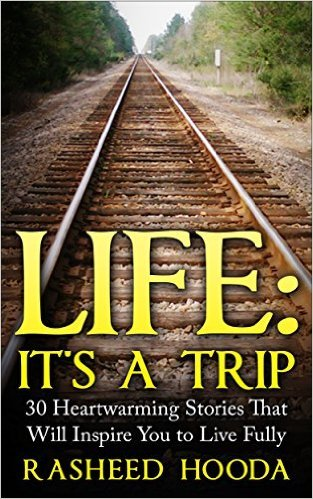 Life: Its A Trip - 30 Heartwarming Stories That Will Inspire You to Live Fully Rasheed Hooda