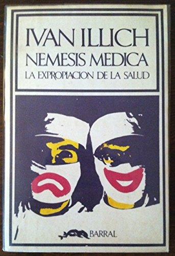 Nemesis Medica: La Expropiacion de la Salud Ivan Illich