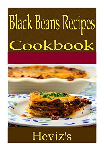 Black Beans Recipes 101. Delicious, Nutritious, Low Budget, Mouth Watering Black Beans Recipes Cookbook Hevizs