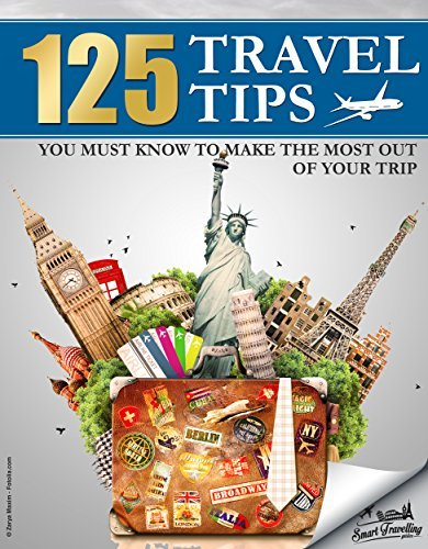 TRAVEL: 125 Travel Tips You Must Know to Make the Most Out Of Your Trip (Travel, Travel Guides, Travel Books) Smart Travelling Guides