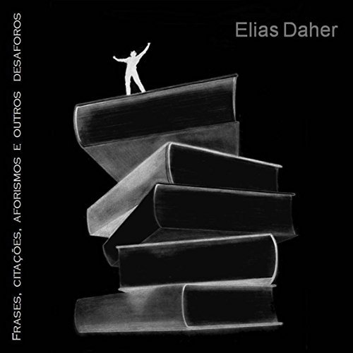 Aforismos: Frases, Citações e outros desaforos  by  Elias Daher