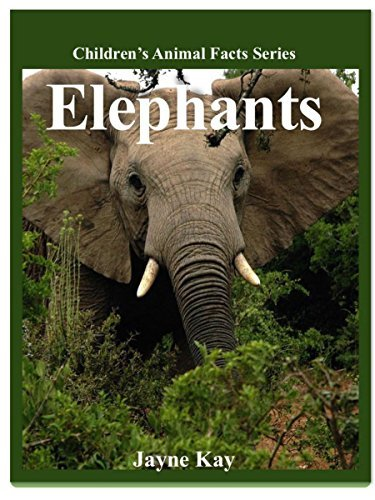 Childrens Book: Elephants (Great Pictures and Facts for Children)(Ages 6-12) (Childrens Animal Facts Series)  by  Jayne Kay