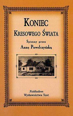 Koniec kresowego świata Anna Pawełczyńska