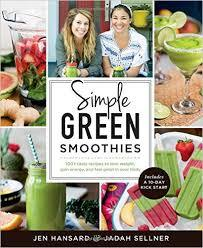 Simple Green Smoothies with Jen and Jadah: The Radically Easy Way to Lose Weight, Increase Energy, and Be Happier in Your Body Jen Hansard