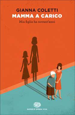 Mamma a carico: Mia figlia ha novantanni Gianna Coletti