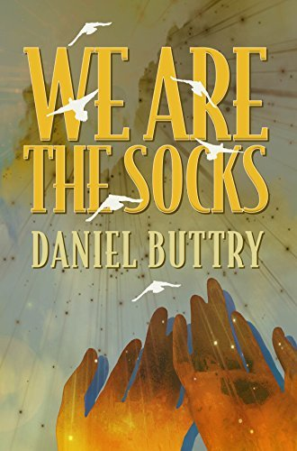 We Are The Socks  by  Daniel L. Buttry