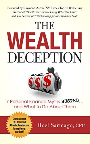 The Wealth Deception: 7 Personal Finance Myths BUSTED... and What to Do About Them (Ultimate Liberation Trilogy, Book 2)  by  Roel Sarmago