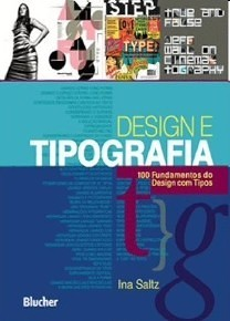Design e Tipografia: 100 Fundamentos do Design com Tipos Ina Saltz