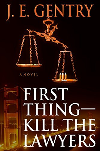 First Thing--Kill The Lawyers: Volume 1  by  J. E. Gentry