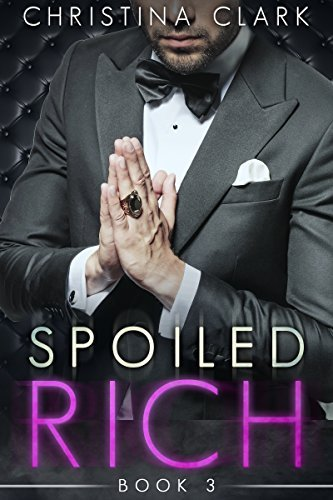 Spoiled Rich - (Spoiled Rich Series, Book 3): A Stepbrother Billionaire Romance  by  Christina Clark