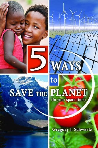 5 Ways to Save the Planet Gregory J. Schwartz