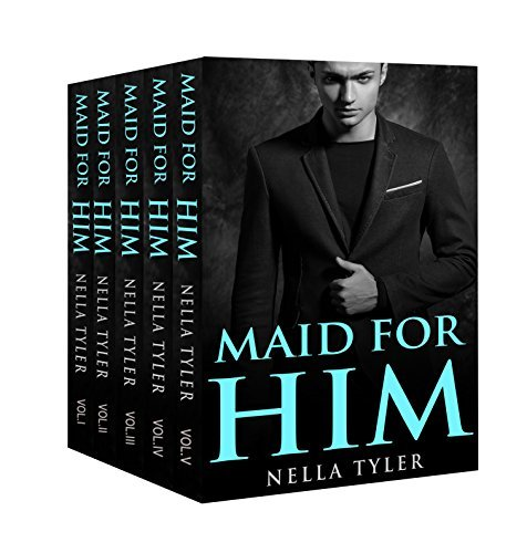 Maid for Him: The Complete Series (Maid for Him, #1-5) Nella Tyler